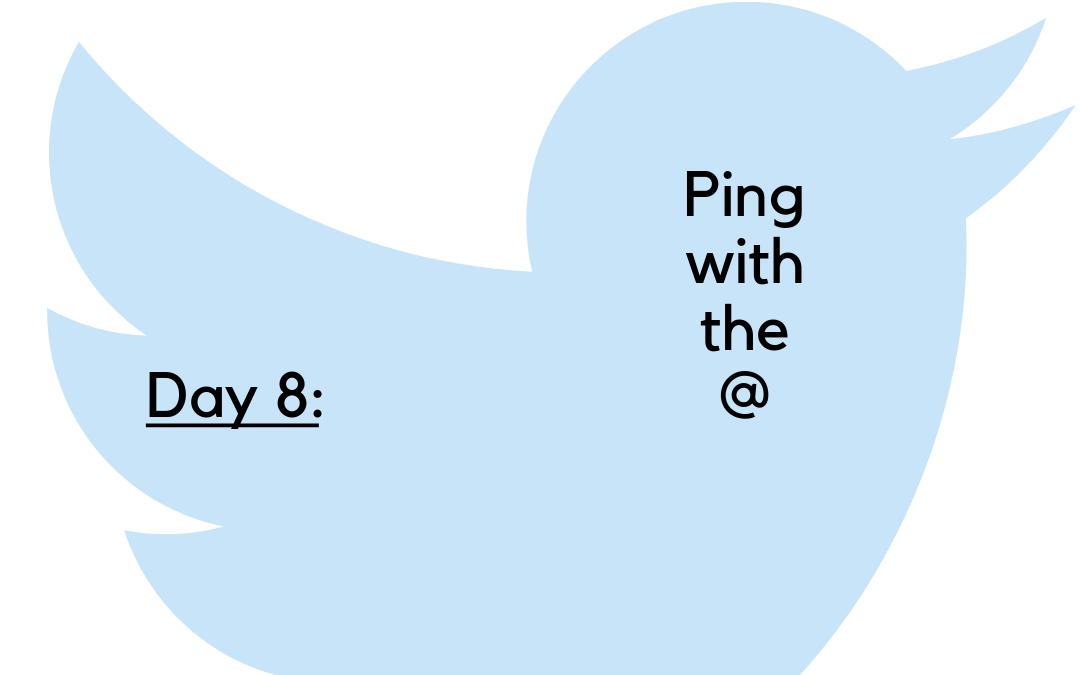 Twitter Challenge: Day 8 – Ping others with @
